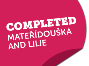 Lilie and Mateřídouška completed!